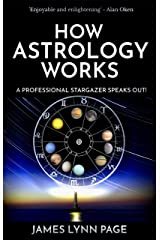 How Astrology Works: A Professional Stargazer Speaks Out! Kindle Edition