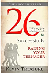 26 Keys To Successfully Raising Your Teenager (Success Series Book 1) Kindle Edition
