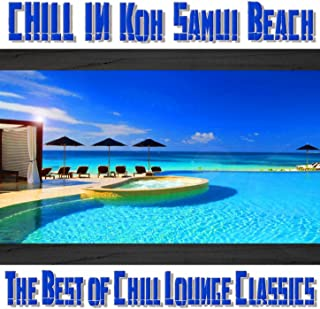 Chill In Koh Samui Beach (The Best of Chill Lounge Classics)
