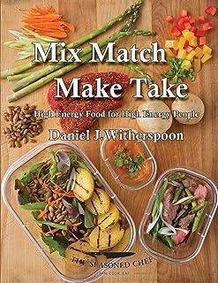 Mix Match - Make Take: High Energy Food For High Energy People