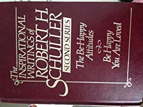 THE INSPIRATIONAL WRITINGS OF ROBERT H. SCHULLER - Second Series - The Be-Happy Attitudes; Be Happy You are Loved