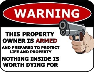 Top Shelf Novelties Warning This Property Owner is Armed and Prepared to Protect Life and Property Nothing Inside is Worth Dying for Laminated Funny Security Sign SP20