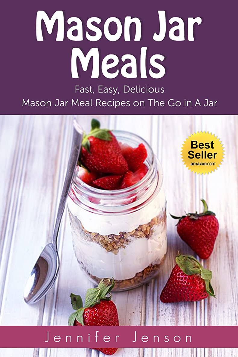 等々会話帳面Mason Jar Meals: Fast, Easy, Delicious Mason Jar Meal Recipes on the Go in a Jar (Make it ahead, Mason Jar Salads, Mason Jar Recipes, Mason Jar Meals, ... (Make Ahead Meals Book 3) (English Edition)