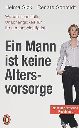 Ein Mann ist keine Altersvorsorge - Warum finanzielle Unabh�ngigkeit f�r Frauen so wichtig ist: Aktualisierte Ausgabe : B�cher