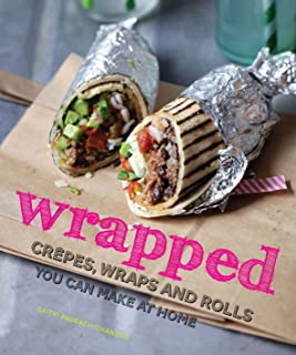 wrapped: crepes, wraps and rolls you can make at home: crêpes, wraps and rolls you can make at home