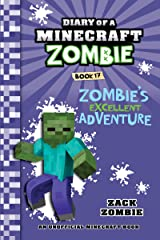 Minecraft: Diary of a Minecraft Zombie Book 17: Zombie's Excellent Adventure (An Unofficial Minecraft Book) Kindle Edition