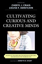 Cultivating Curious and Creative Minds: The Role of Teachers and Teacher Educators, Part I (Teacher Education Yearbook Book 18)