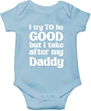 I Try to Be Good, Take After My Daddy Funny Cute Novelty Infant One-Piece Baby Bodysuit