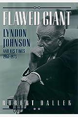 Flawed Giant: Lyndon Johnson and His Times, 1961-1973 Kindle Edition