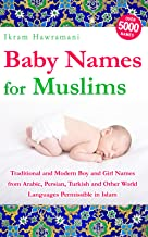 Baby Names for Muslims: Traditional and Modern Boy and Girl Names from Arabic, Persian, Turkish and Other World Languages Permissible in Islam