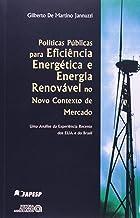 Políticas Públicas Para Eficiência Energética e Energia Renovável no Novo Contexto de Mercado: uma Análise da Experiência ...