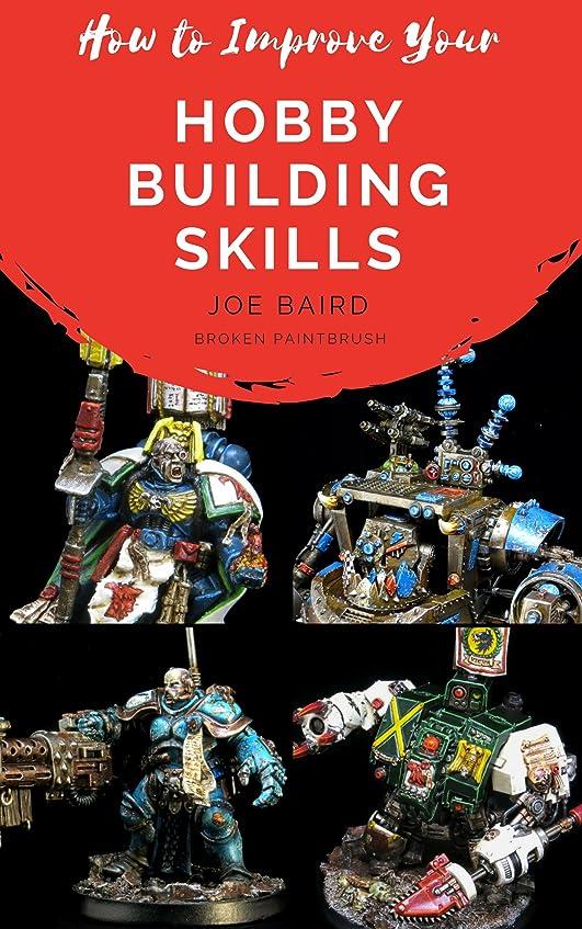被害者オフェンス場所How to Improve Your Hobby Building Skills: Learn to Build Better Miniatures (From Beginner to Happy Book 2) (English Edition)