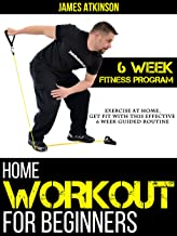 Home Workout For Beginners: Exercise At Home, Get Fit With This Effective  6 Week Guided Routine (Home Workout & Weight Loss Success Book 3)