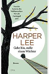 Gehe hin, stelle einen Wächter: Roman (German Edition) Kindle Edition
