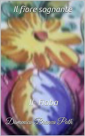Il fiore sognante: II - Fiaba (Serie: Il passero e la fata Vol. 2)