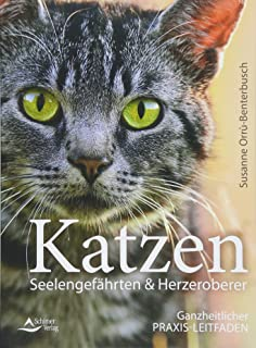 Katzen – Seelengefährten & Herzeroberer: Ganzheitlicher Praxis-Leitfaden
