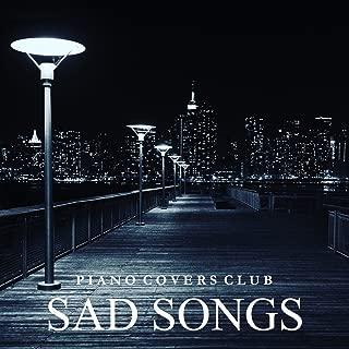 Piano Covers: Sad Songs