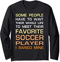 Favorite Soccer Player Mom Dad Gift I Raised Mine Fun Parent Long Sleeve T-Shirt