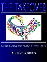 The Takeover (Taking Back & Reclaiming Our Schools)
