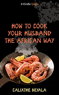 How to Cook Your Husband the African Way (Kindle Single) (English Edition)