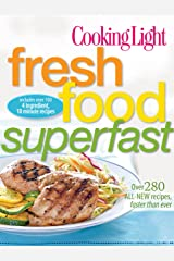 Cooking Light Fresh Food Superfast: Over 280 all-new recipes, faster than ever Kindle Edition