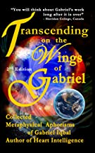 Transcending on the Wings of Gabriel: Collected Metaphysical Aphorisms of Gabriel Iqbal
