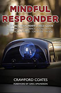 Mindful Responder: The First Responder's Field Guide to Improved Resilience, Fulfillment, Presence, & Fitness--On & Off the Job