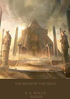 The Book of the Dead: E. A. Wallis Budge (Ancient Egypt, History America, American Literature) [Annotated]