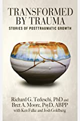 Transformed by Trauma: Stories of Posttraumatic Growth Kindle Edition