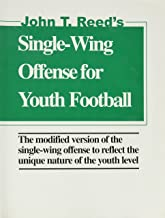 Single Wing Offense for Youth Football: The modified version of the single-wing offense to reflect the unique nature of the youth level