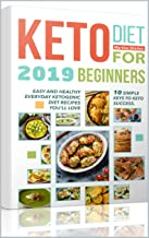 Keto Diet  for Beginners 2019: 10 simple keys to Keto Success.  Easy and Healthy Everyday Ketogenic Diet Recipes You'll Love