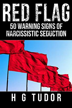 Red Flag : 50 Warning Signs of Narcissistic Seduction