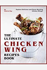 The Ultimate Chicken Wing Recipes Book: Explore Delicious and Flavor-Bursting Chicken Wings! Kindle Edition