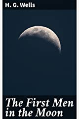 The First Men in the Moon Kindle Edition