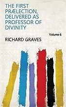 The first prælection, delivered as professor of divinity Volume 6
