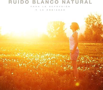 Ruido blanco natural para la depresión y la ansiedad: Ambientes relajantes y calmantes para el