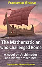 The Mathematician who Challenged Rome: A novel on Archimedes and his war machines (English Edition)