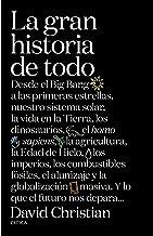 La gran historia de todo: Desde el Big Bang a las primeras estrellas, nuestro sistema solar, la vida en la Tierra, los dinosaurios, el Homo sapiens, la ... masiva. Y lo que el futuro (Spanish Edition)