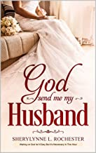 God Send Me My Husband: (A Message for Christian Singles)