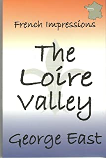 THE LOIRE VALLEY: French Impressions (English Edition)