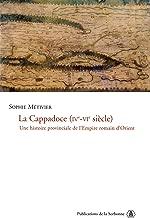 La Cappadoce (ive-vie siècle): Une histoire provinciale de l'Empire romain d'Orient (Byzantina Sorbonensia t. 22) (French Edition)