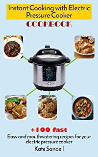 Instant Cooking With Electric Pressure Cooker Cookbook: 100+ fast, easy & mouthwatering recipes for your electric pressure cooker