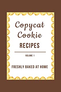 Copycat Cookie Recipes: Freshly Baked at Home (Vol. 1)