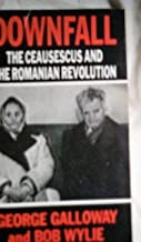 Downfall - the Ceausescus and the Romanian Revolution