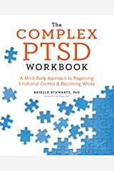 The Complex PTSD Workbook: A Mind-Body Approach to Regaining Emotional Control and Becoming Whole Kindle Edition