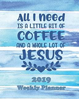 All I Need is a Little Bit of Coffee and a Whole Lot of Jesus: The Planner Sticker Planner 2019 Dated Weekly Vertical Layout Productivity Planner ... with Notes, Goals, Dot Grid, and To-Do Pages