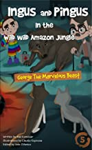 Ingus and Pingus In the Wild Wild Amazon Jungle: George the Marvelous Beast ~ (Rap-NoveL 5)
