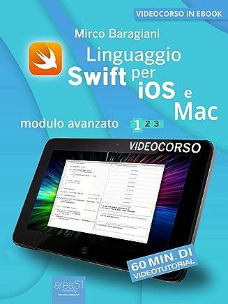 Linguaggio Swift di Apple per iOS e Mac: Modulo avanzato. Volume 1