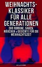 Weihnachts-Klassiker für alle Generationen: 280 Romane, Sagen, Märchen & Gedichte: Die Heilige Nacht, Das Geschenk der Wei...