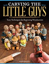 Carving the Little Guys: Easy Techniques for Beginning Woodcarvers (Fox Chapel Publishing) Skill-Building Introduction to the Art of Caricature Carving: Wood, Tools, Sharpening, Finishing, & More